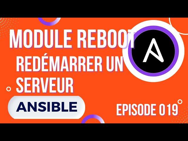 ANSIBLE - 19. MODULE REBOOT : REDEMARRER UN SERVEUR APRES UPGRADE