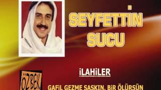 Gambar cover SEYFETTİN SUCU / GAFİL GEZME ŞAŞKIN BİR GÜN ÖLÜRSÜN / İLAHİLER