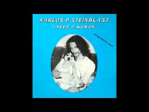 KARLOS P. STEINBLAST - I Need A Woman [full album]