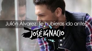 Te hubieras ido antes - Julión Álvarez (Pop Rock Ballad Cover por José Ignacio).