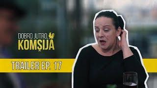 DOBRO JUTRO KOMŠIJA (NOVA SERIJA) - 17 EPIZODA TRAILER