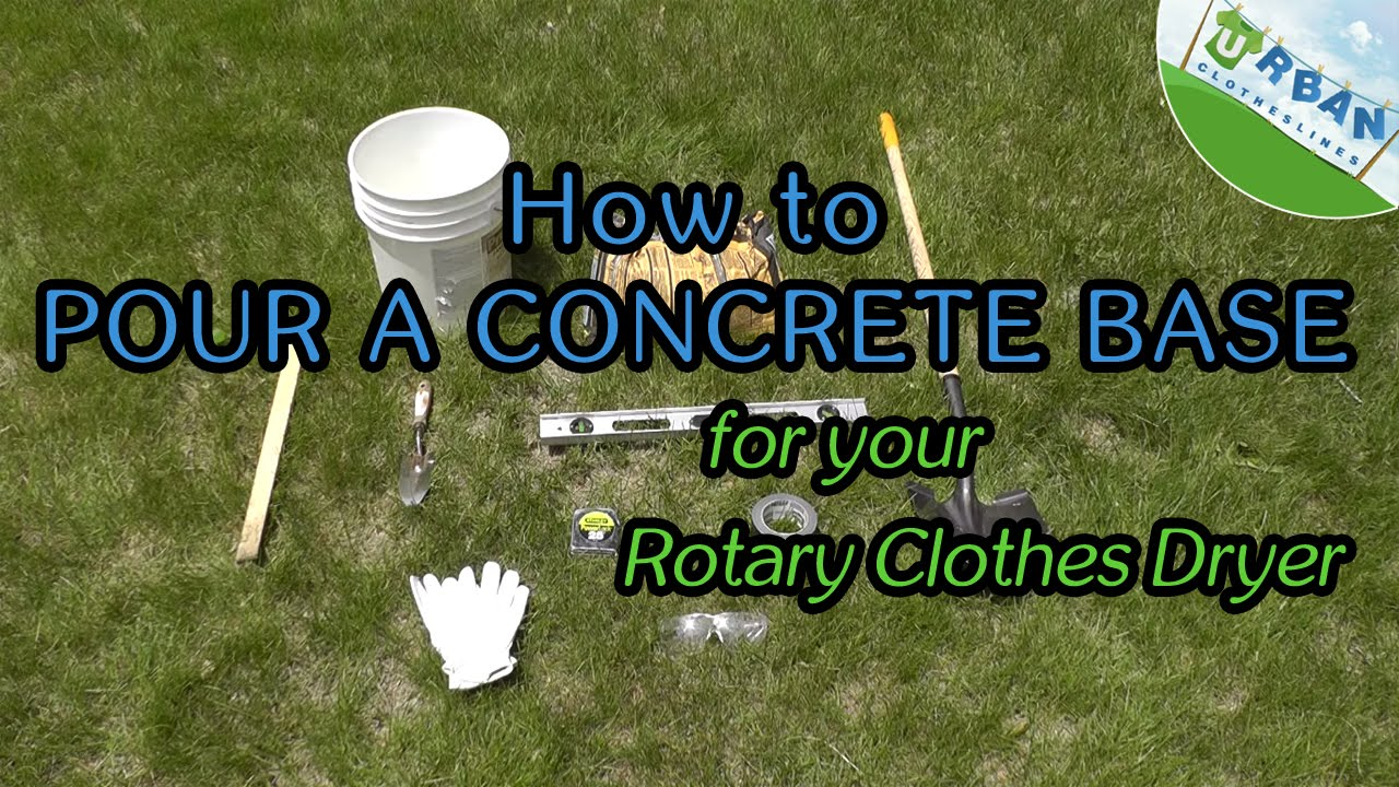 How To Pour A Concrete Base For Your Rotary Clothes Dryer