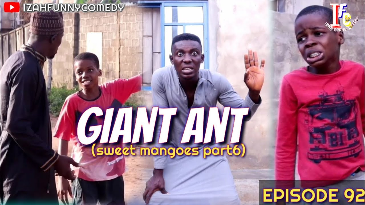 GIANT ANT |SWEET MANGO PART6| (Izah Funny Comedy) (Episode 92)