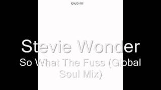 Stevie Wonder - So What The Fuss (Global Soul Mix)