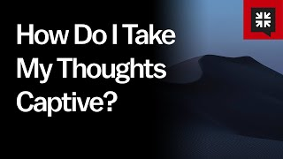 How Do I Take My Thoughts Captive? // Ask Pastor John