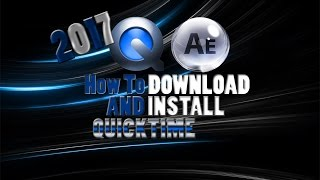 How To Download And Install QuickTime (Adobe After Effects) 2018