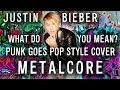 """Justin Bieber - What Do You Mean? (Punk Goes Pop Style Cover) """"Metalcore"""""""