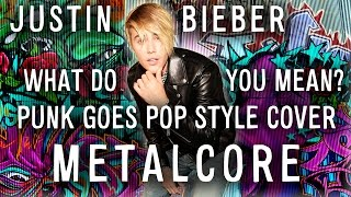"Justin Bieber - What Do You Mean? (Punk Goes Pop Style Cover) ""Metalcore"""
