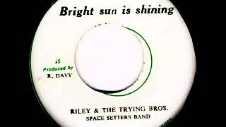 Riley & The Trying Bros - Bright Sun is Shining /1970
