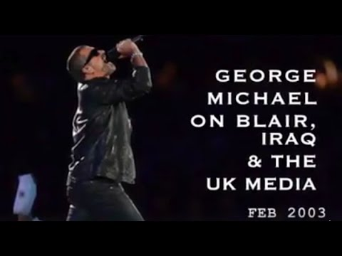 George Michael on Blair, Iraq and the UK Media