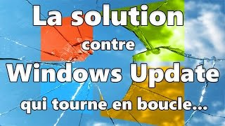 Solution contre la mise à jour sans fin sur Windows Update
