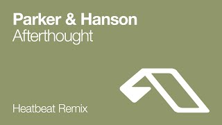 Parker & Hanson - Afterthought (Heatbeat Remix)