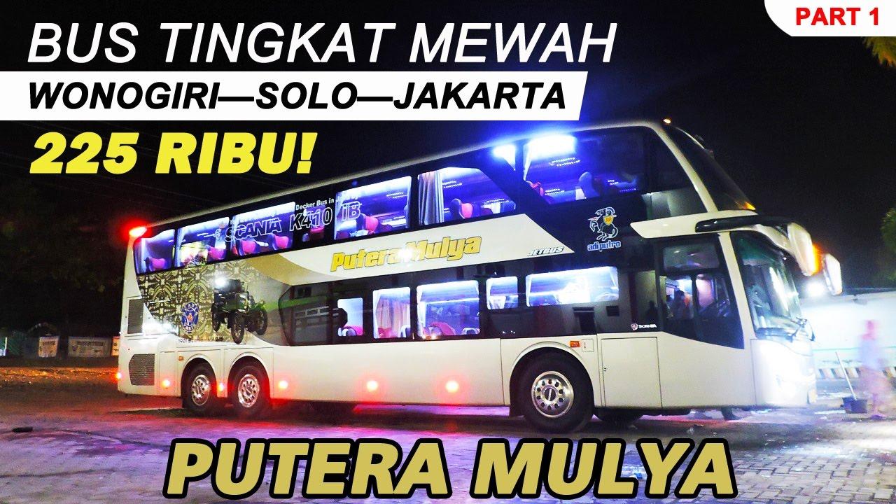[VLOG] Trip by BUS TINGKAT MEWAH Putera Mulya Wonogiri—Solo—Jakarta | SCANIA K410 iB #1