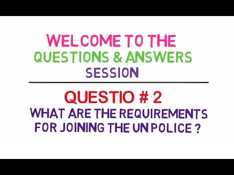 Q.No.2 What are the requirements for joining the UN Police?
