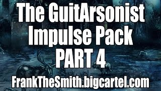 The GuitArsonist Impulse Pack - Part 4