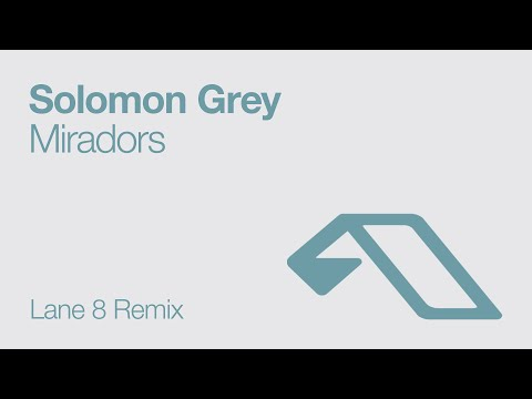 Solomon Grey - Miradors (Lane 8 Remix)