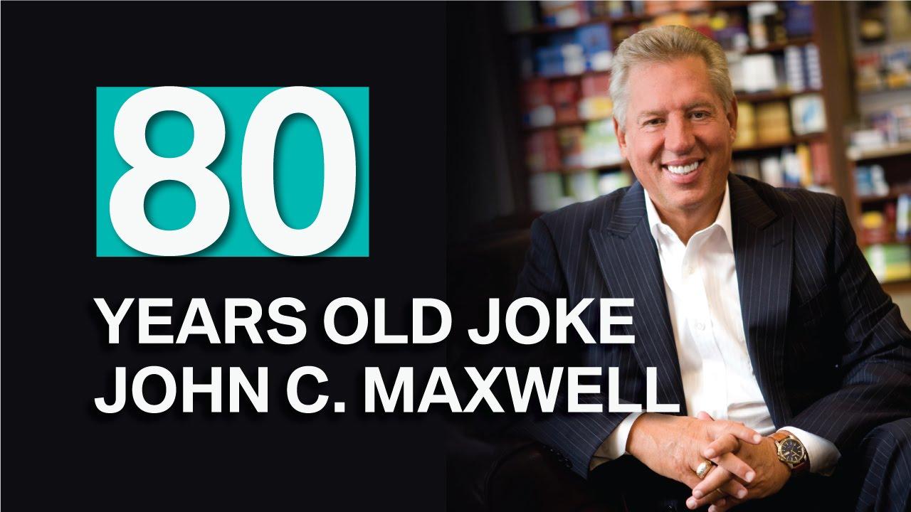 Special John C Maxwell 80 years old joke (Human life