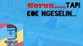 Game Ngeselin......, Tapi Seruu!!!! ~(Steppy Pants)~