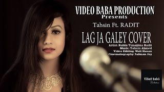 Tahsin Ft  Radit-LAG JA GALEY COVER[[VIDEO BABA PRODUCTION]]