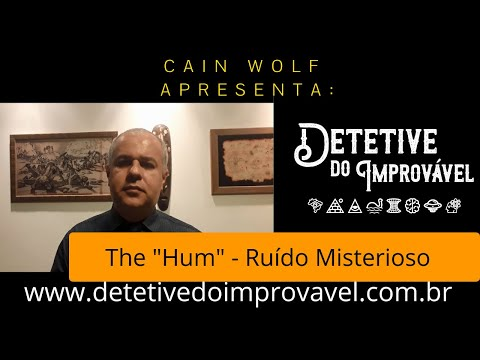 """The """"Hum"""" - Ruído Misterioso"""
