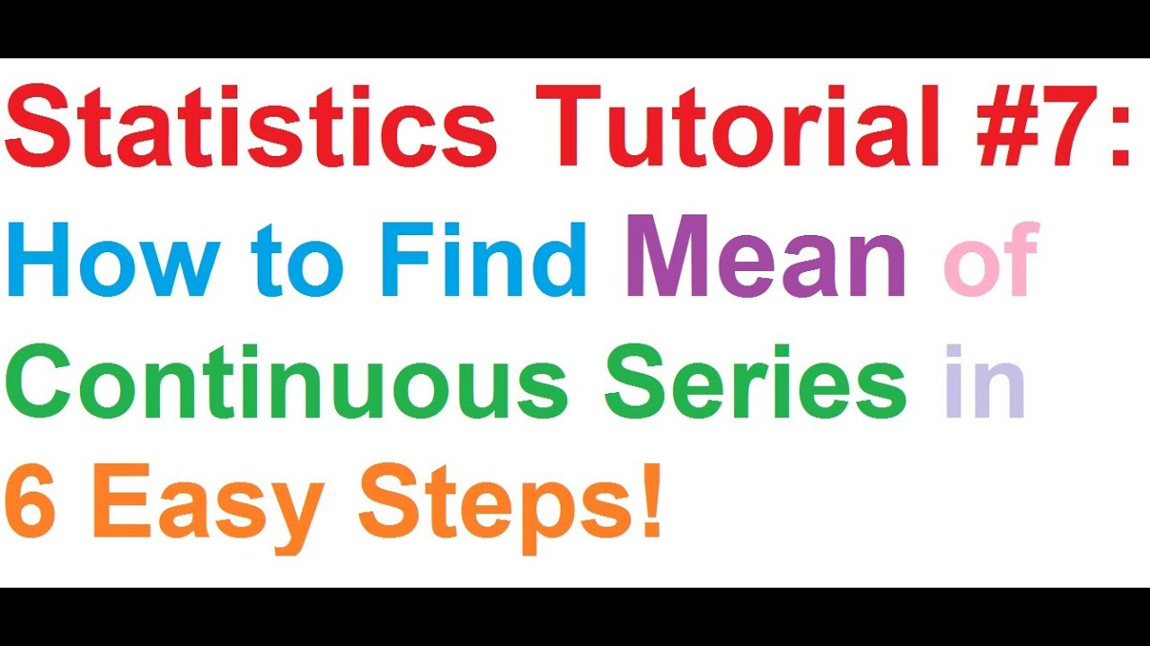 Statistics Tutorial #7: How To Find Mean Of Continuous Series In 6 Easy  Steps!