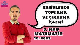 Kesirlerde Toplama ve Çıkarma İşlemi | Kesirler | 5. Sınıf Matematik Konu Anlatımları