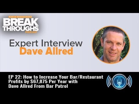 EP 22: How to Increase Your Bar/Restaurant Profits by $67,875 Per Year w/Dave Allred of Bar Patrol