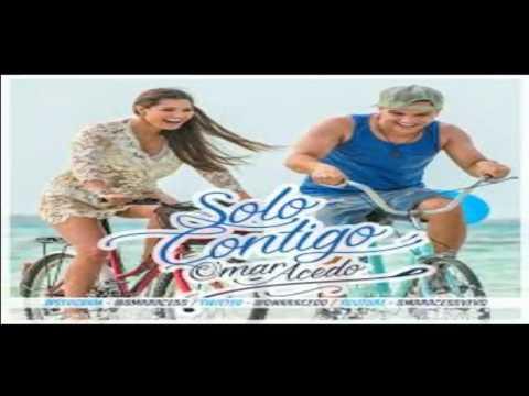 Omar Acedo - Solo Contigo (Official LETRA)