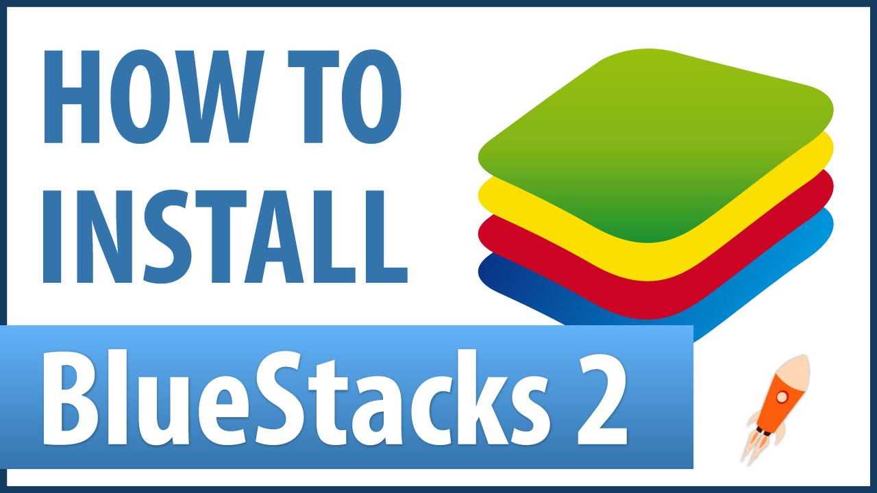 How To Download And Install Bluestacks 2 Free