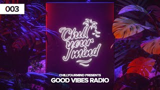 Good Vibes Radio - Episode 003 by ChillYourMind | Chill House & Deep House Music