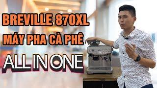 Tuấn Toha Review Máy Pha Cà Phê Breville - ALL IN ONE