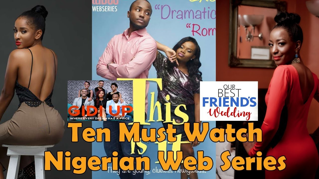 Top 10 Nigerian Web Series On YouTube [Links In Description] [Gidi Up, This Is It, Shuga Naija]