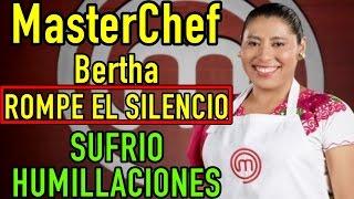 Bertha de MasterChef ROMPE EL SILENCIO habla de HUMILLACIONES que SUFRIÓ