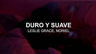 Leslie Grace, Noriel - Duro & Suave ( Lyrics)