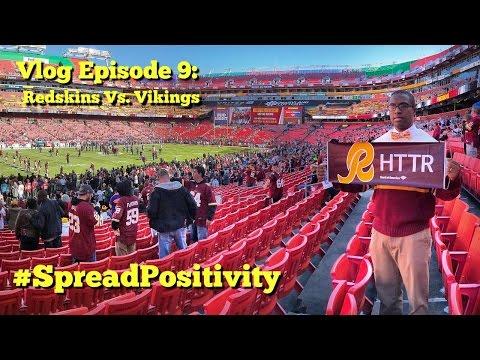 Vlog Episode 9: #SpreadPositivity Redskins Vs. Vikings
