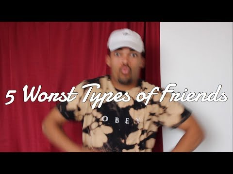 5 Worst Types of Friends