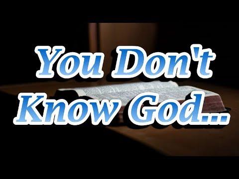 You Don't Know God... Pastor Steven St. Pierre