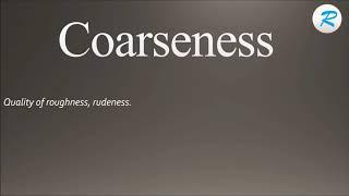 How to pronounce Coarseness ; Coarseness Pronunciation ; Coarseness meaning ; Coarseness definition