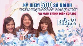 KỶ NIỆM 500 SỐ BMHH #PHẦN2 - Tuyển chọn các cô gái đẹp nhất BMHH và màn trình diễn của họ 😍