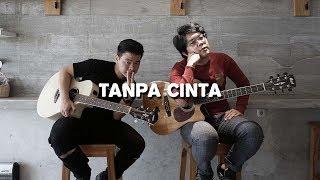Download Mp3 Tanpa Cinta - Yovie And Nuno   Willy Anggawinata Cover + Lirik