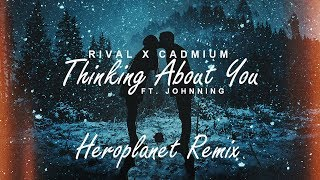 Rival & Cadmium - Thinking about you (Heroplanet remix)