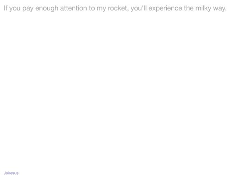 Jokes - If you pay enough attention to my rocket, you'll experience the milky way.