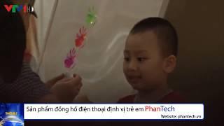 Tại sao nên sử dụng đồng hồ thông minh trẻ em PhanTech ?