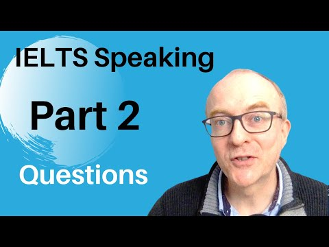 IELTS Speaking Part 2 Questions, Ideas and Answers