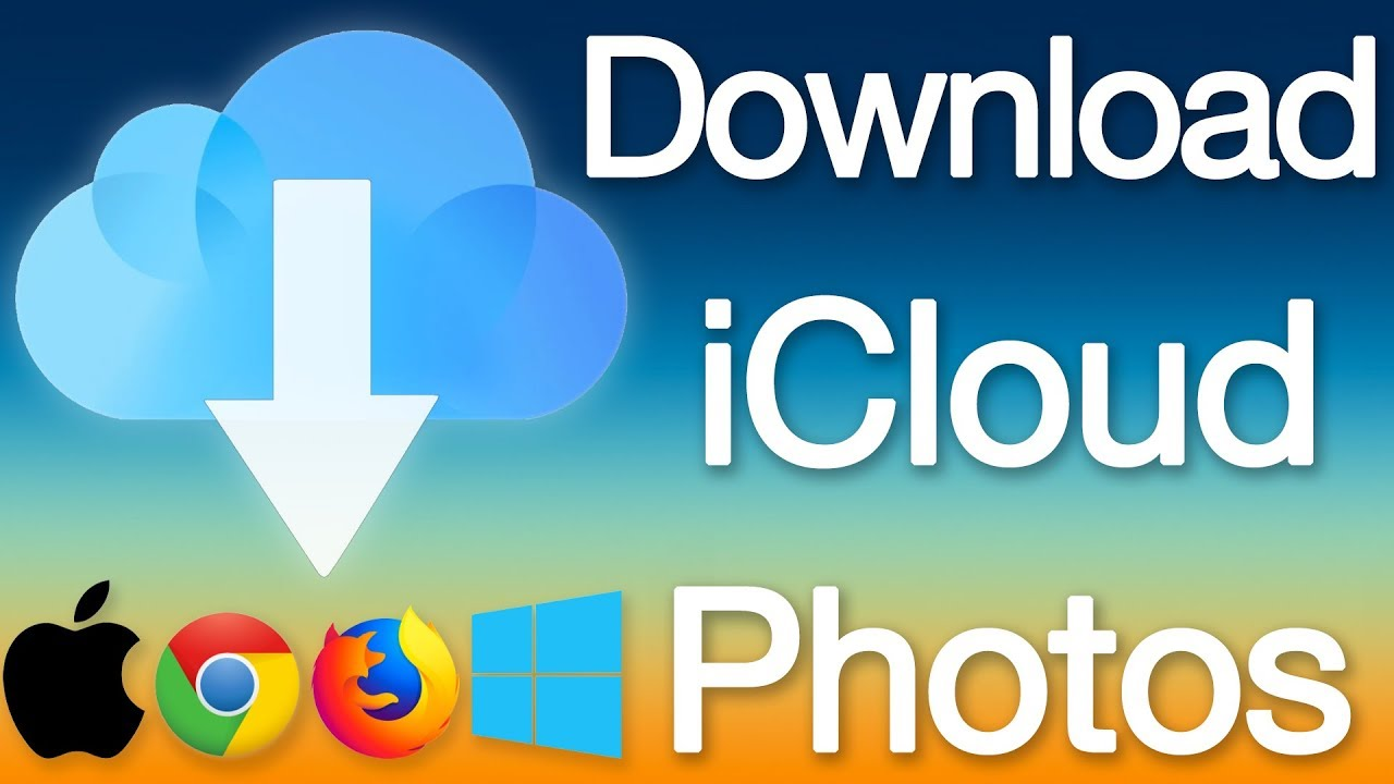 Download iCloud Photos to PC Windows 10/8/7 & Mac OS Using Firefox, Chrome  or iCloud Control Panel