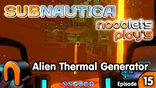 SUBNAUTICA - ALIEN THERMAL GENERATOR Nooblets Play