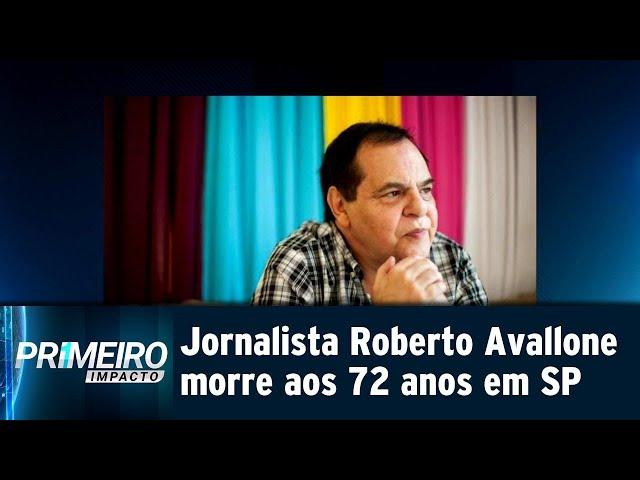 Jornalista Roberto Avallone morre aos 72 anos em SP | Primeiro Impacto (25/02/19)