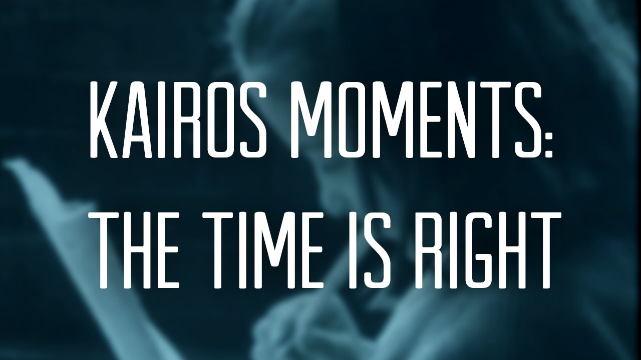 Kairos Moments: The Time Is Right