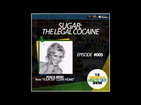 BHN #005 SUGAR: The Legal Cocaine with Tosca Reno from Your Eat Clean Home
