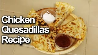 Quesadilla Recipe | Chicken Quesadillas Recipe | Yummy Street Food